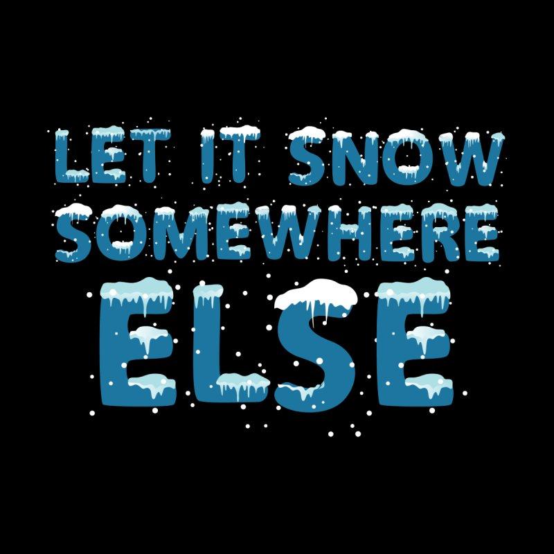 LET IT SNOW SOMEWHERE ELSE Accessories Mug by Saksham Artist Shop