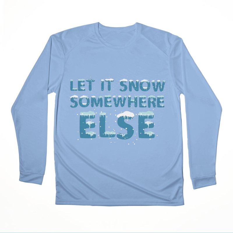 LET IT SNOW SOMEWHERE ELSE Men's Longsleeve T-Shirt by Saksham Artist Shop