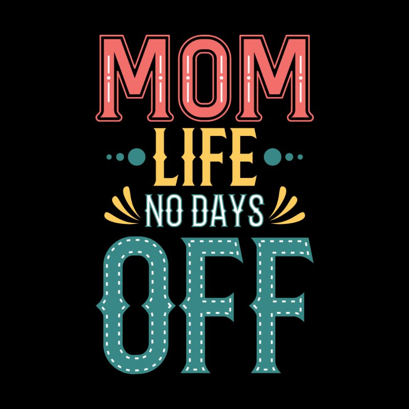 MOM LIFE NO DAYS OFF Men's Longsleeve T-Shirt by Saksham Artist Shop