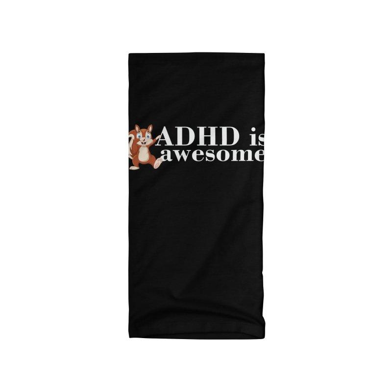 Adhd Is Awesome Accessories Neck Gaiter by Saksham Artist Shop