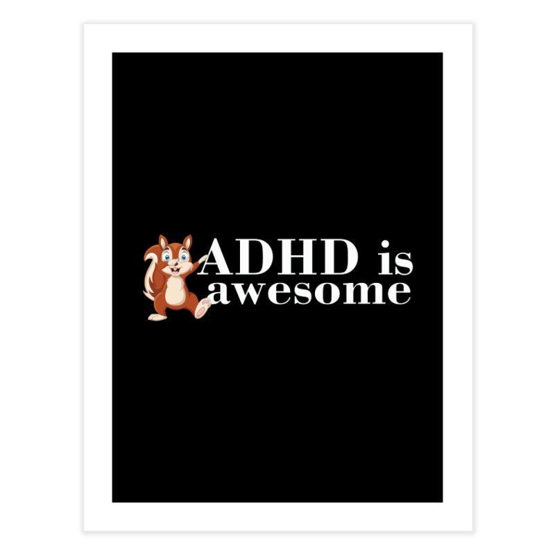 Adhd Is Awesome Home Fine Art Print by Saksham Artist Shop
