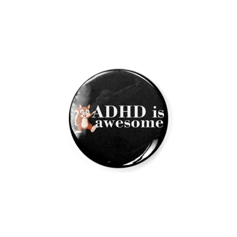 Adhd Is Awesome Accessories Button by Saksham Artist Shop
