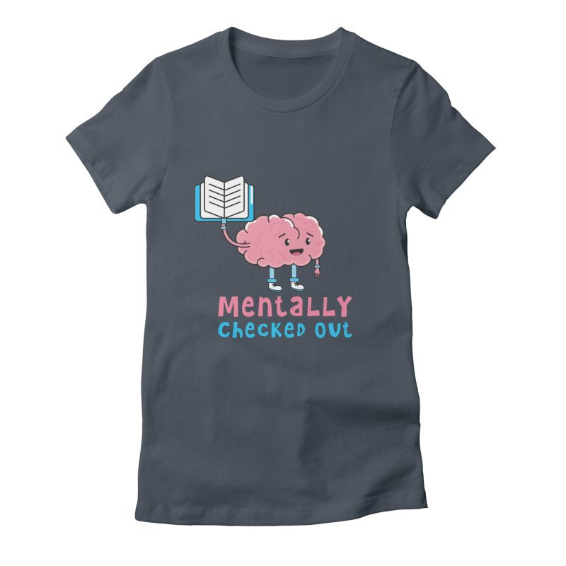 MENTALLY CHECKED OUT Women's T-Shirt by Saksham Artist Shop