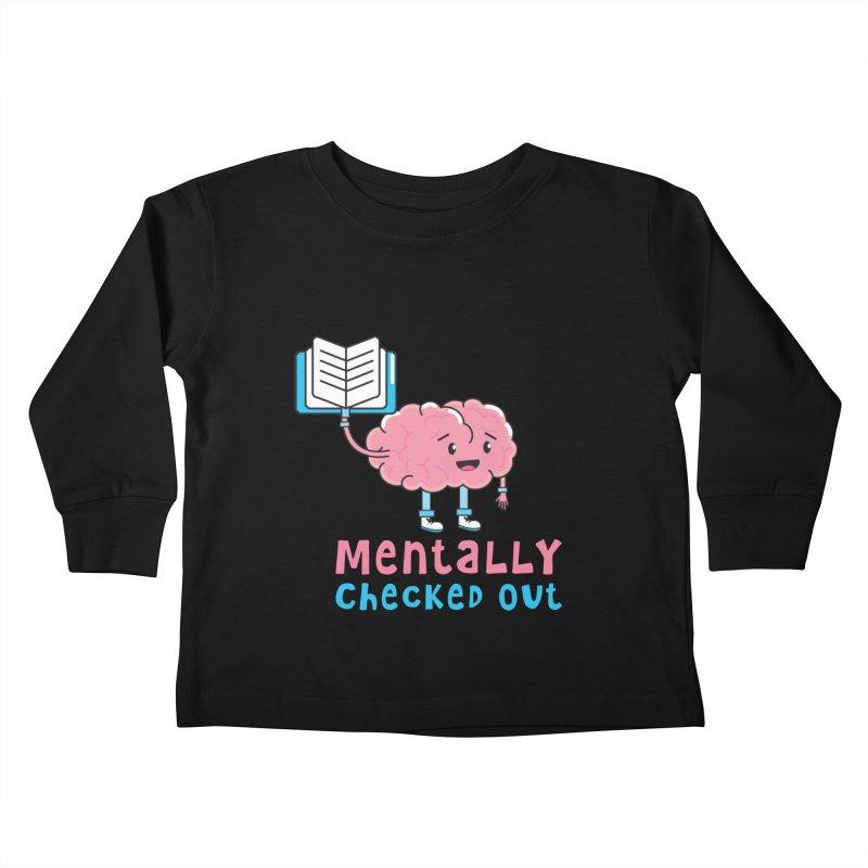 MENTALLY CHECKED OUT Kids Toddler Longsleeve T-Shirt by Saksham Artist Shop