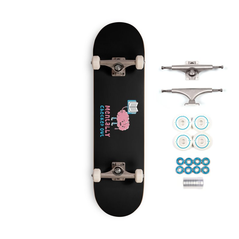 MENTALLY CHECKED OUT Accessories Skateboard by Saksham Artist Shop