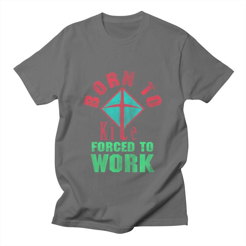 BORN TO KITE FORCED TO WORK Men's T-Shirt by Saksham Artist Shop