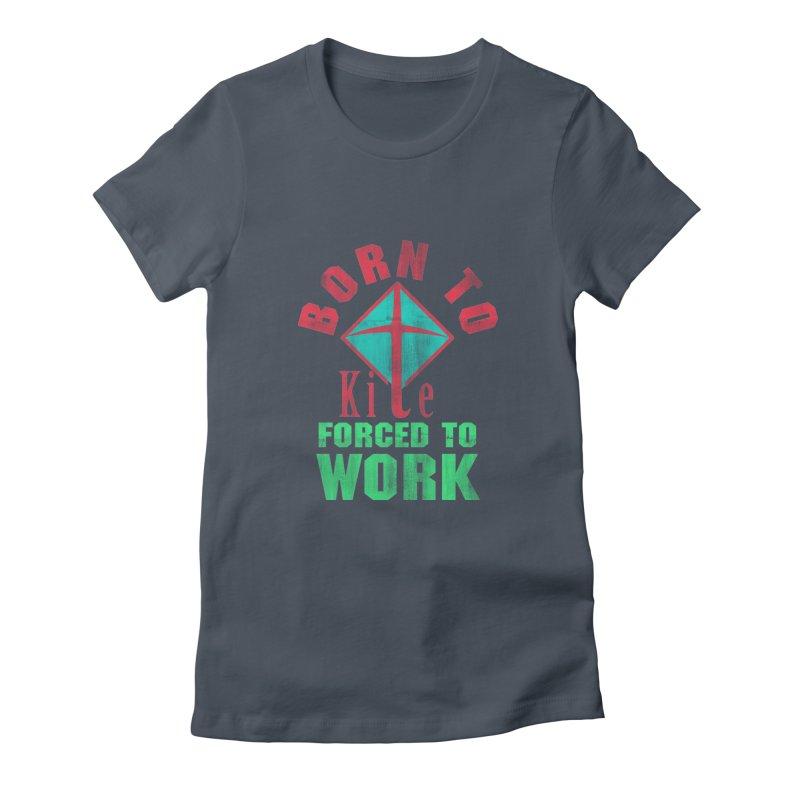 BORN TO KITE FORCED TO WORK Women's T-Shirt by Saksham Artist Shop
