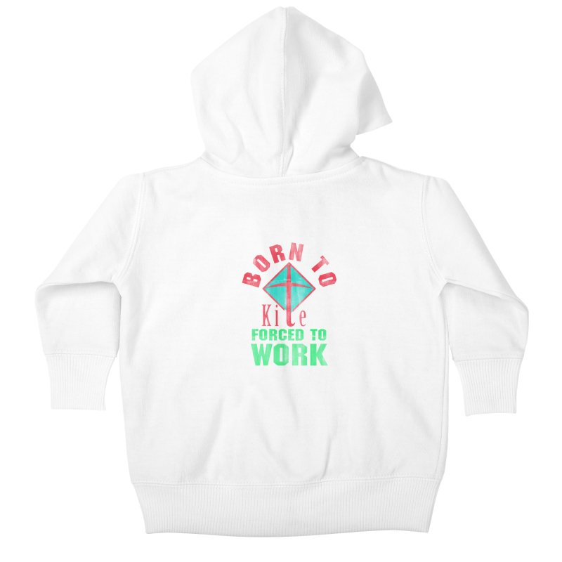 BORN TO KITE FORCED TO WORK Kids Baby Zip-Up Hoody by Saksham Artist Shop