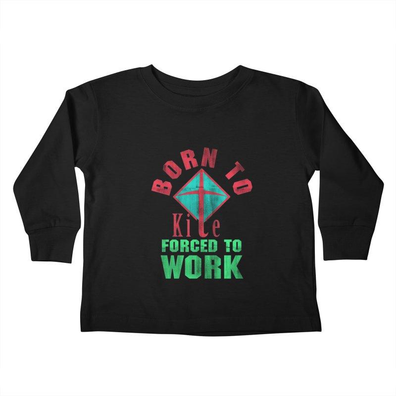 BORN TO KITE FORCED TO WORK Kids Toddler Longsleeve T-Shirt by Saksham Artist Shop