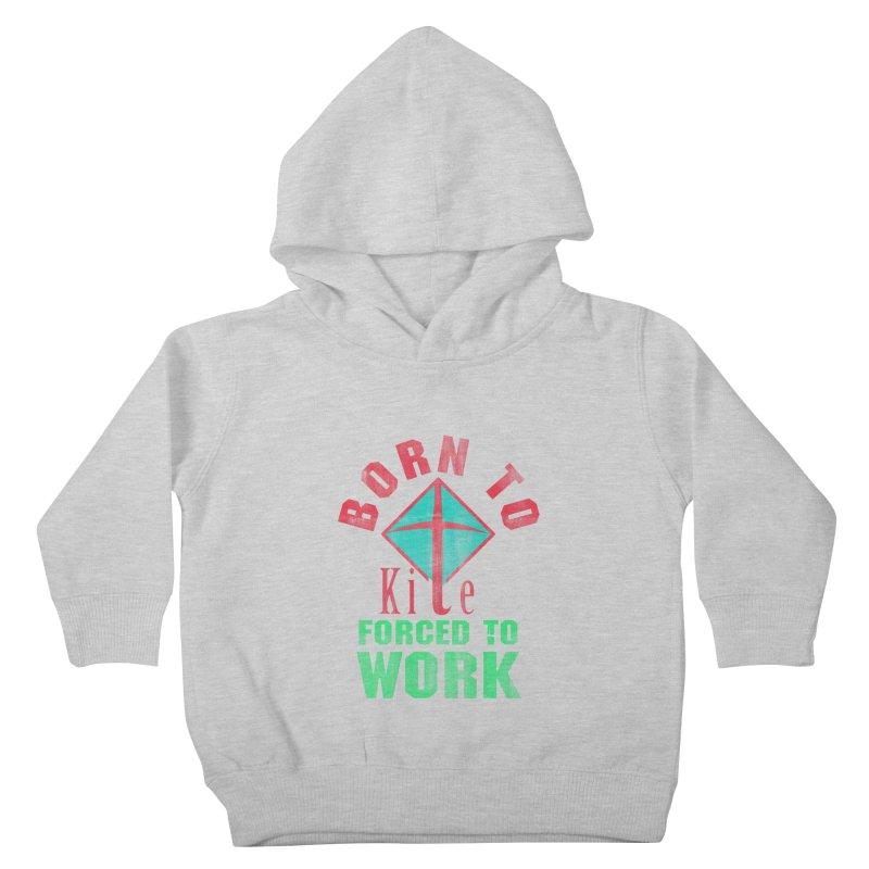 BORN TO KITE FORCED TO WORK Kids Toddler Pullover Hoody by Saksham Artist Shop