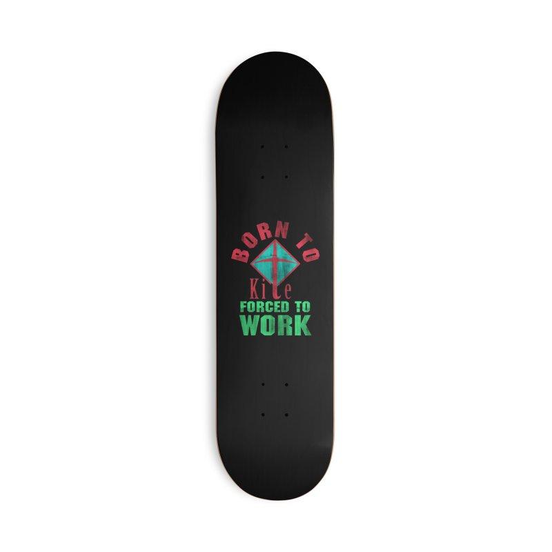 BORN TO KITE FORCED TO WORK Accessories Skateboard by Saksham Artist Shop