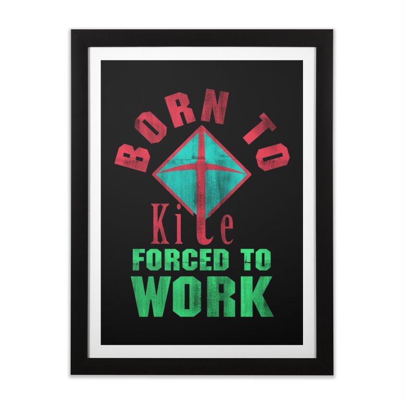 BORN TO KITE FORCED TO WORK Home Framed Fine Art Print by Saksham Artist Shop