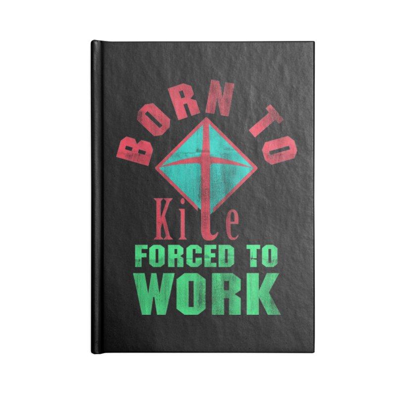 BORN TO KITE FORCED TO WORK Accessories Notebook by Saksham Artist Shop