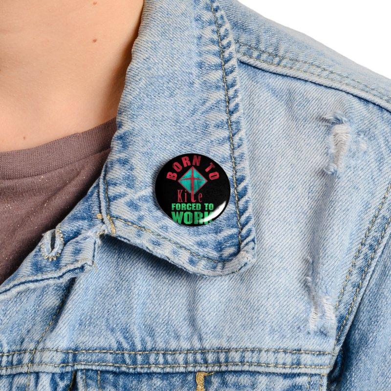 BORN TO KITE FORCED TO WORK Accessories Button by Saksham Artist Shop