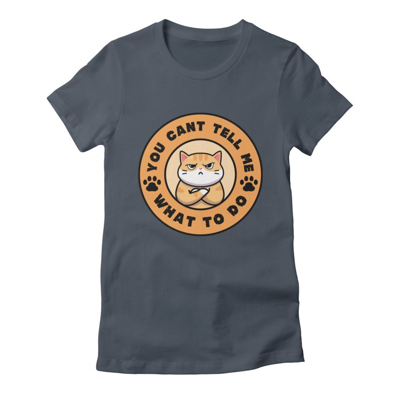 You Can't Tell Me What To Do You're Not My Daughter Women's T-Shirt by Saksham Artist Shop