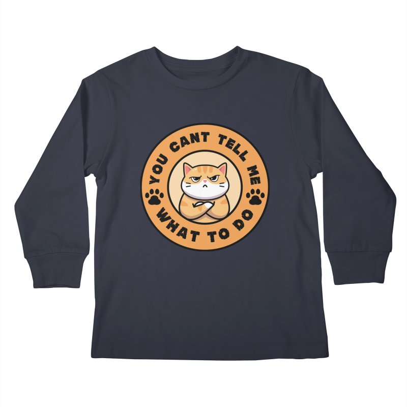 You Can't Tell Me What To Do You're Not My Daughter Kids Longsleeve T-Shirt by Saksham Artist Shop