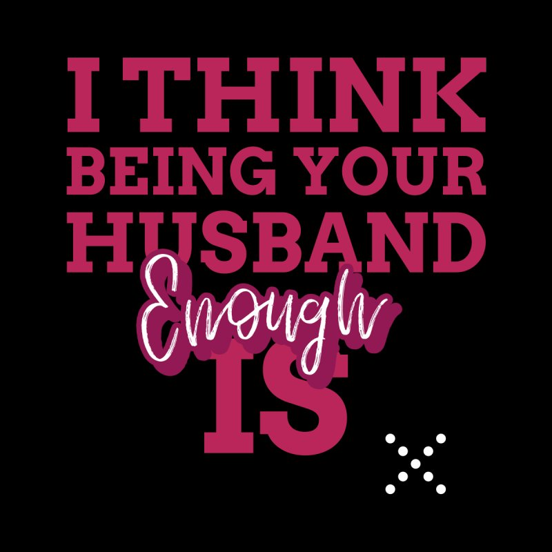 i think being your husband is enough Women's T-Shirt by Saksham Artist Shop