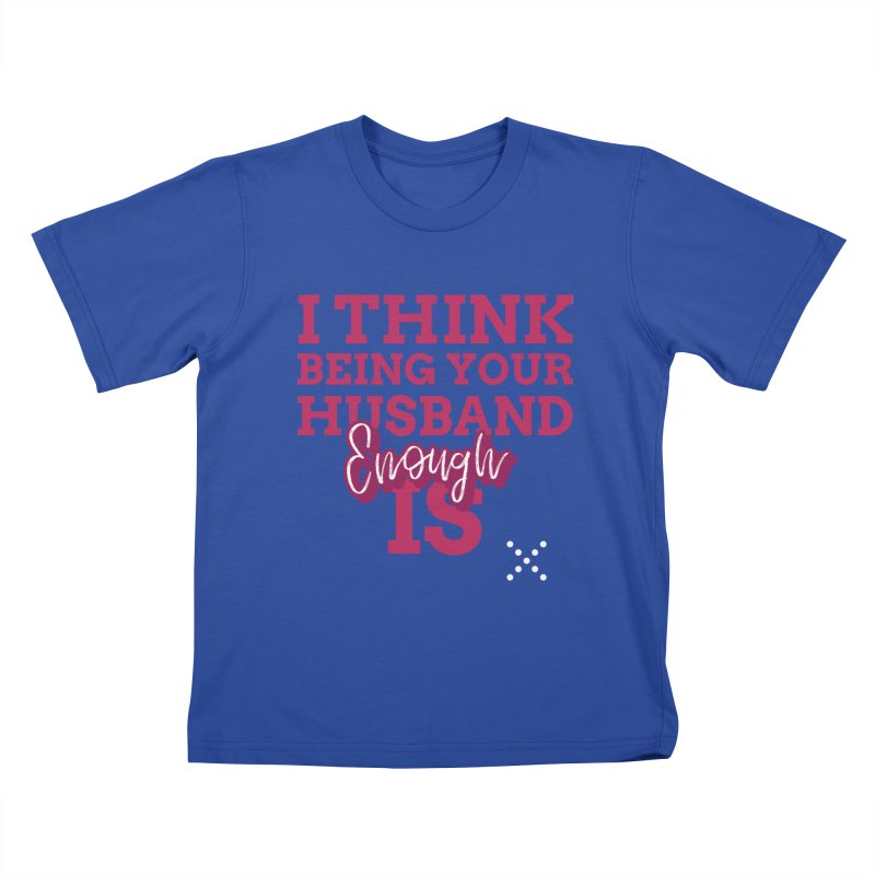 i think being your husband is enough Kids T-Shirt by Saksham Artist Shop