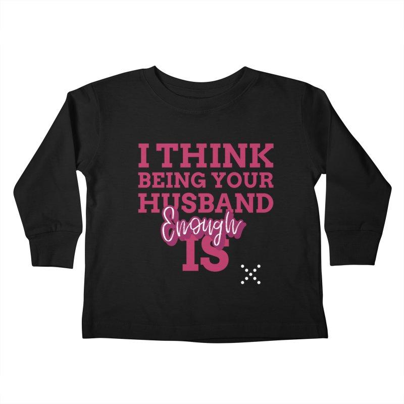 i think being your husband is enough Kids Toddler Longsleeve T-Shirt by Saksham Artist Shop