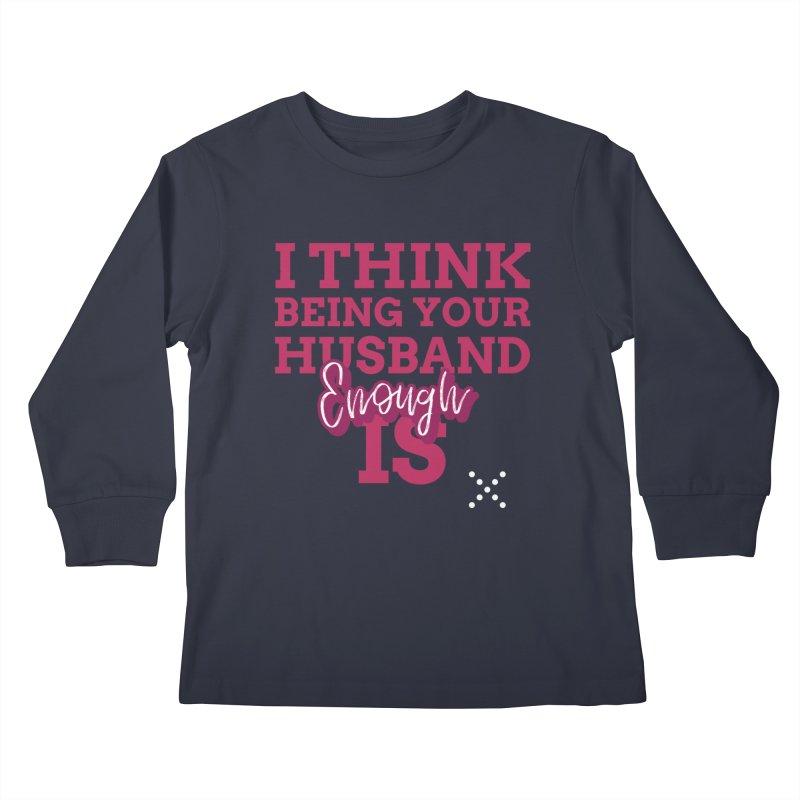 i think being your husband is enough Kids Longsleeve T-Shirt by Saksham Artist Shop