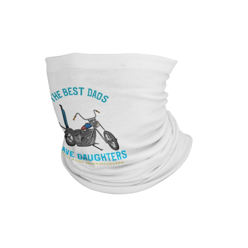 THE BEST DADS HAVE DAUGHTERS WHO RIDE MOTORCYCLES Accessories Neck Gaiter by Saksham Artist Shop