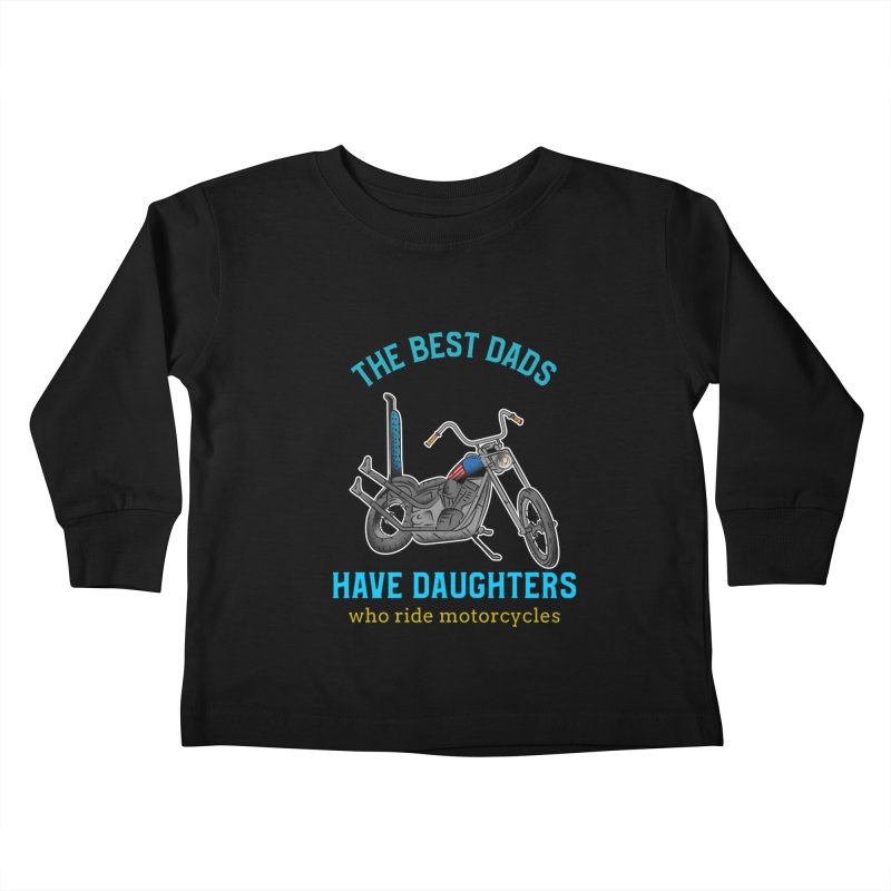 THE BEST DADS HAVE DAUGHTERS WHO RIDE MOTORCYCLES Kids Toddler Longsleeve T-Shirt by Saksham Artist Shop