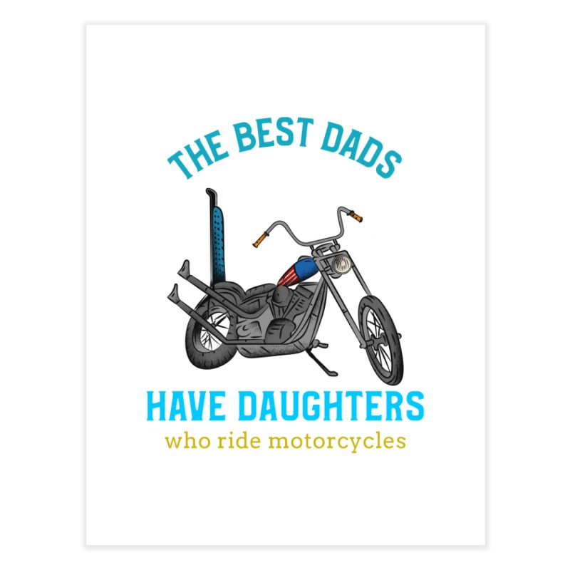 THE BEST DADS HAVE DAUGHTERS WHO RIDE MOTORCYCLES Home Fine Art Print by Saksham Artist Shop