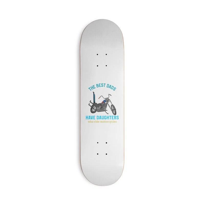 THE BEST DADS HAVE DAUGHTERS WHO RIDE MOTORCYCLES Accessories Skateboard by Saksham Artist Shop
