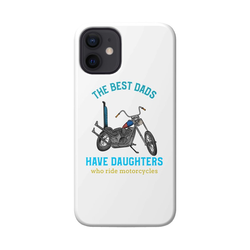 THE BEST DADS HAVE DAUGHTERS WHO RIDE MOTORCYCLES Accessories Phone Case by Saksham Artist Shop