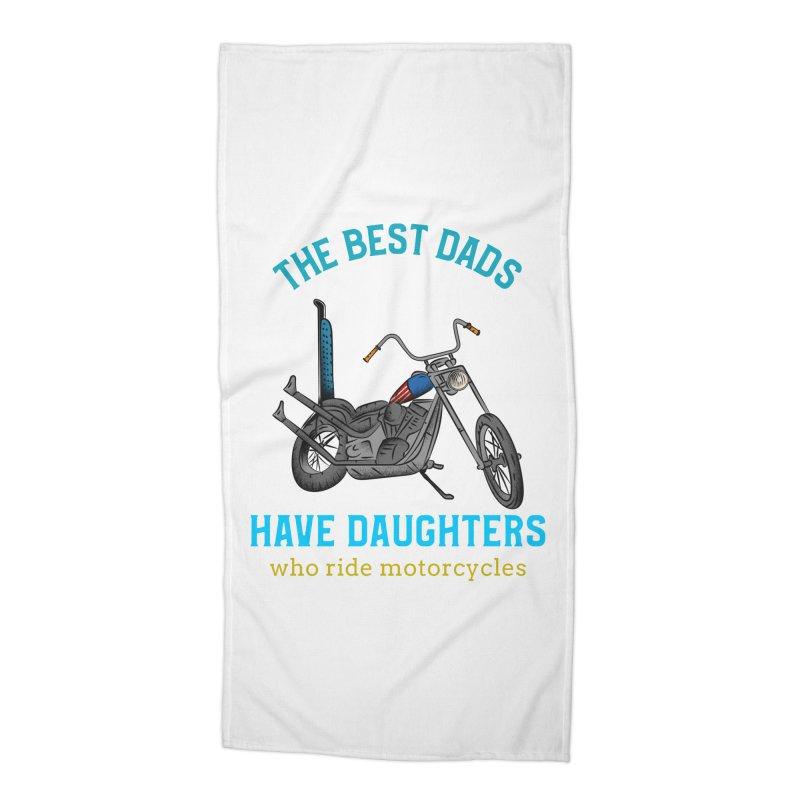 THE BEST DADS HAVE DAUGHTERS WHO RIDE MOTORCYCLES Accessories Beach Towel by Saksham Artist Shop