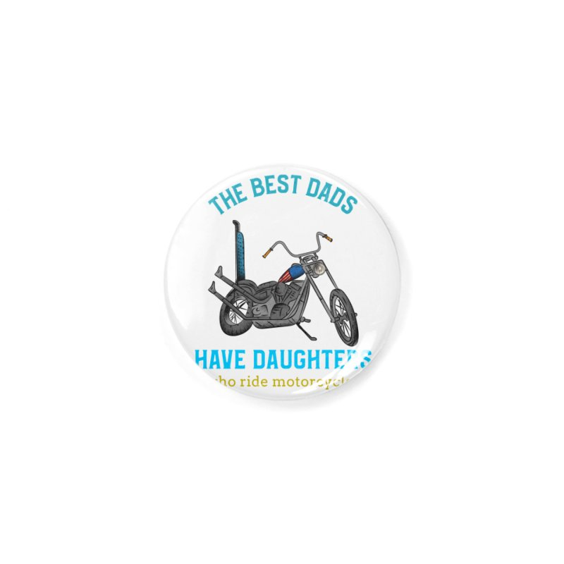 THE BEST DADS HAVE DAUGHTERS WHO RIDE MOTORCYCLES Accessories Button by Saksham Artist Shop