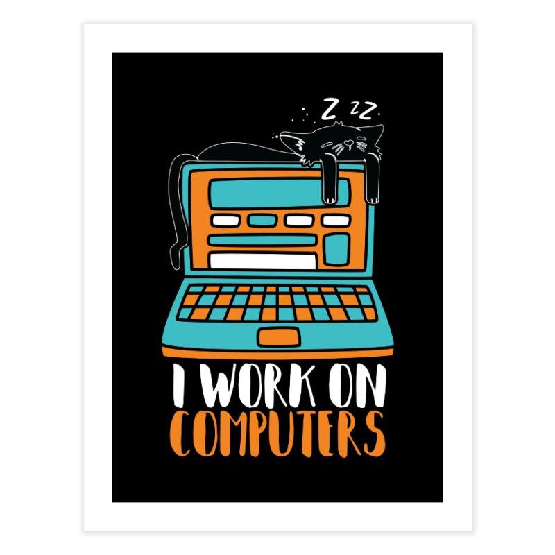 I work on Computers Home Fine Art Print by Saksham Artist Shop