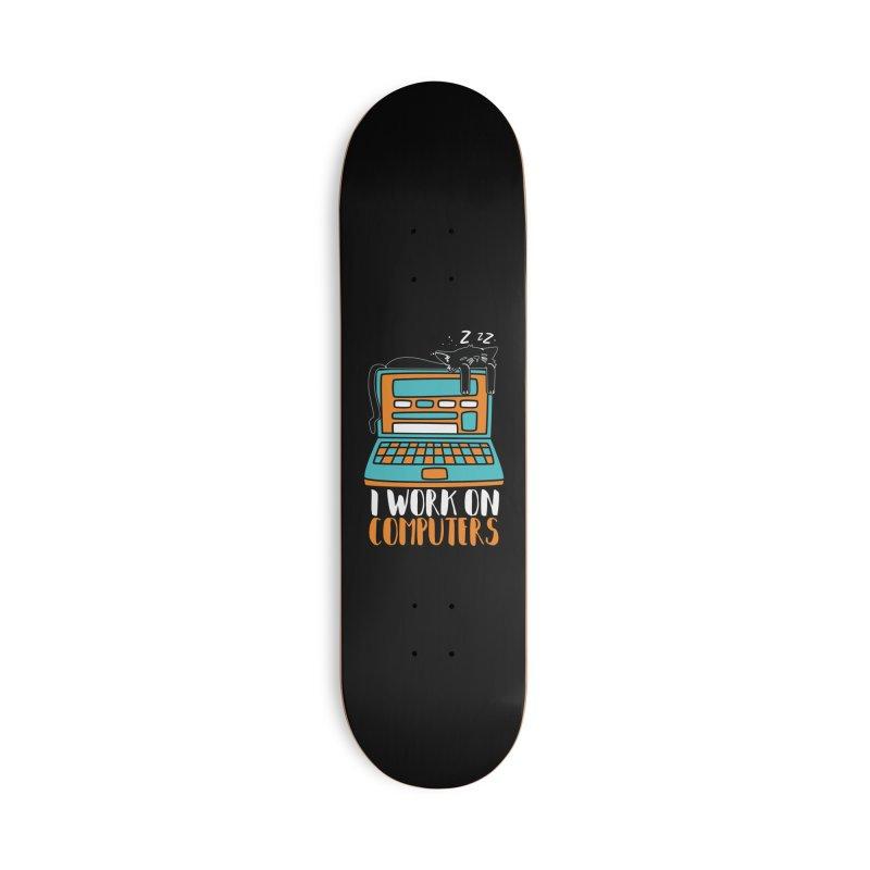 I work on Computers Accessories Skateboard by Saksham Artist Shop