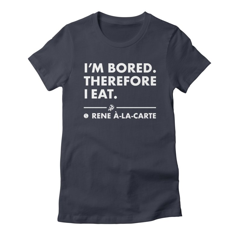 I'm Bored. Therefore I Eat (Darks) Women's Fitted T-Shirt by Salty Shirts