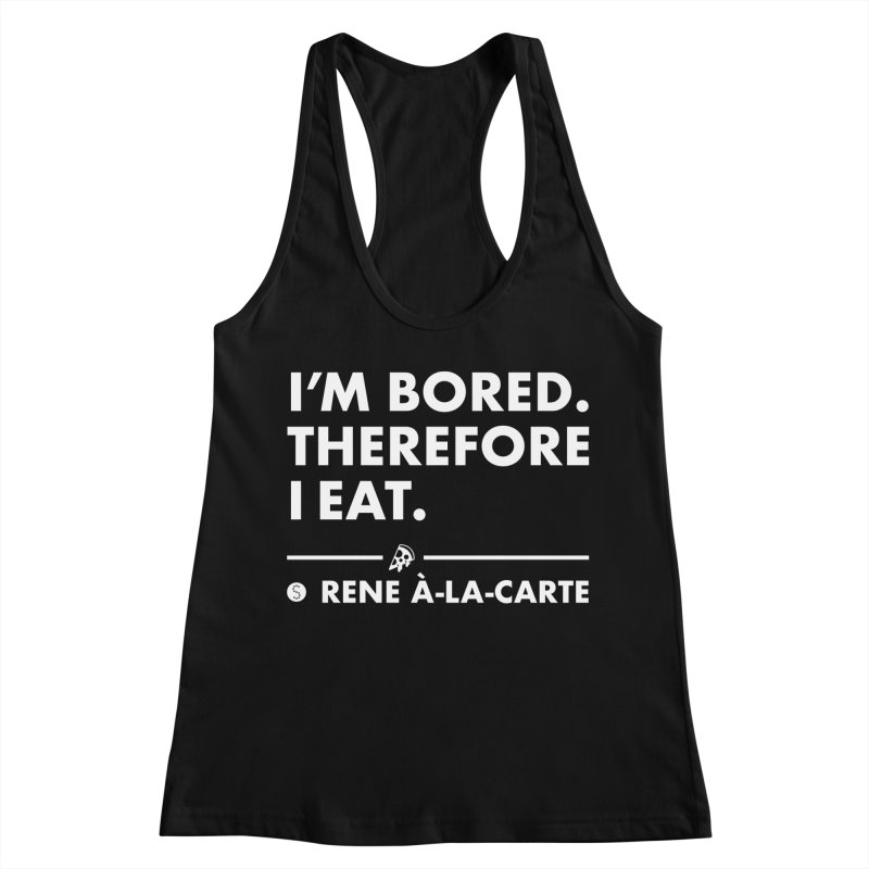 I'm Bored. Therefore I Eat (Darks) Women's Racerback Tank by Salty Shirts