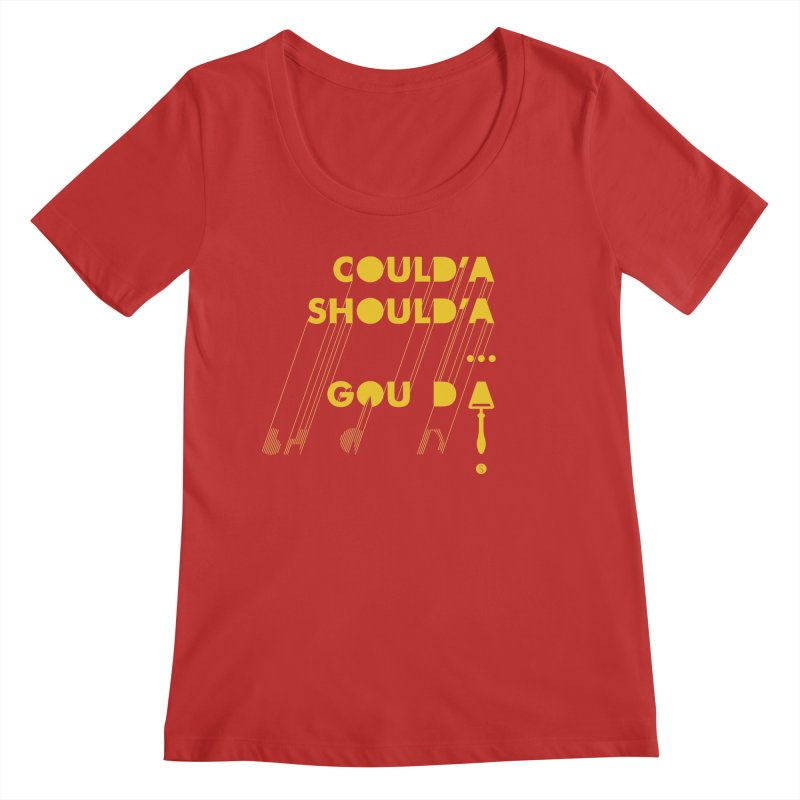 Could'a Should'a ... Gouda Women's Scoop Neck by Salty Shirts