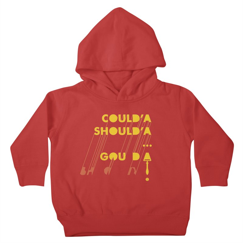 Could'a Should'a ... Gouda Kids Toddler Pullover Hoody by Salty Shirts