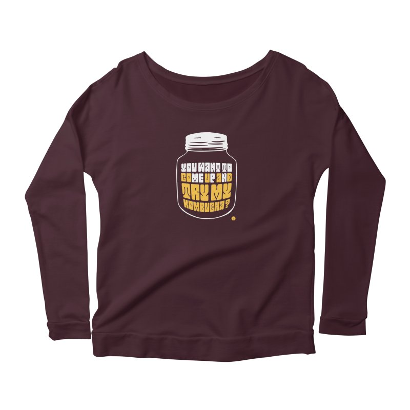 You Want To Come Up And Try My Kombucha? Women's Longsleeve Scoopneck  by Salty Shirts