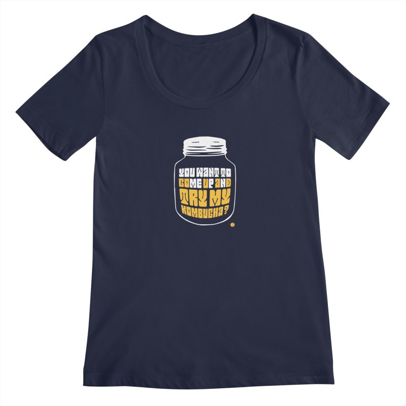 You Want To Come Up And Try My Kombucha? Women's Regular Scoop Neck by Salty Shirts