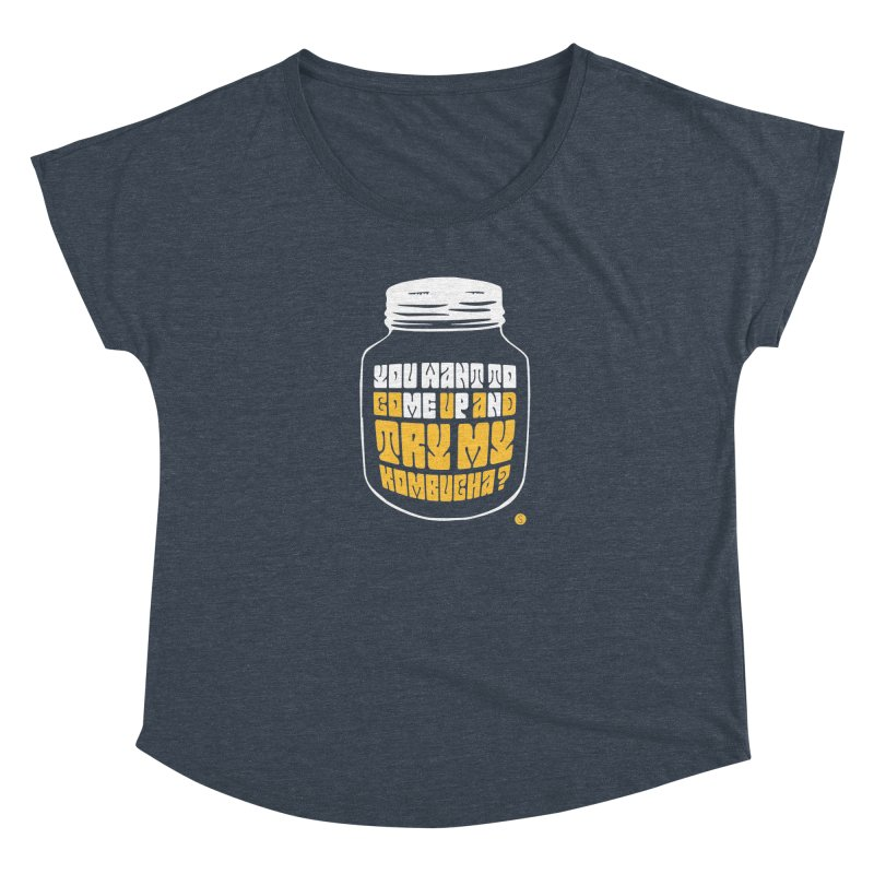You Want To Come Up And Try My Kombucha? Women's Dolman Scoop Neck by Salty Shirts