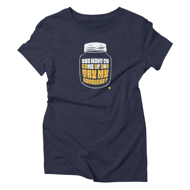 You Want To Come Up And Try My Kombucha? Women's Triblend T-Shirt by Salty Shirts