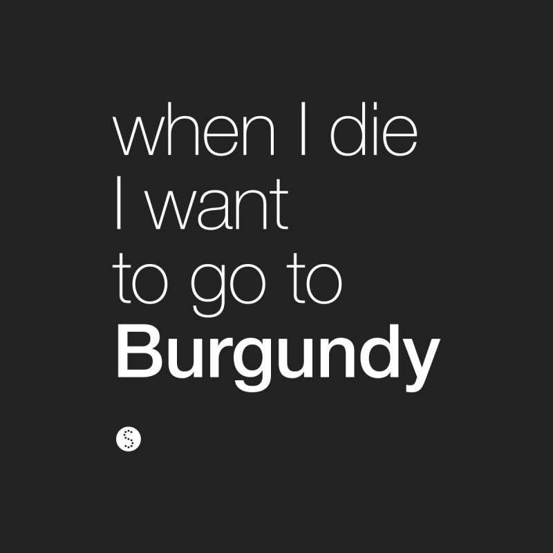 When I Die I Want To Go To Burgundy None  by Salty Shirts