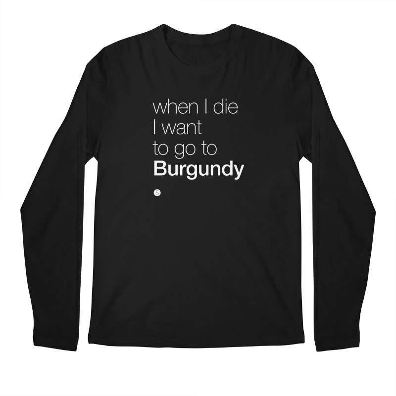 When I Die I Want to Go to Burgundy (t) Men's Longsleeve T-Shirt by Salty Shirts