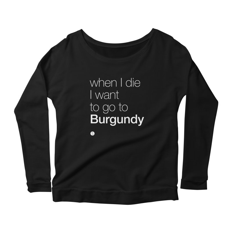 When I Die I Want to Go to Burgundy (t) Women's Longsleeve Scoopneck  by Salty Shirts
