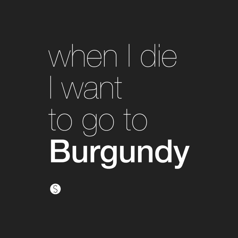 When I Die I Want to Go to Burgundy (ul) by Salty Shirts