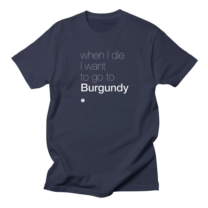 When I Die I Want to Go to Burgundy (ul) Men's T-Shirt by Salty Shirts