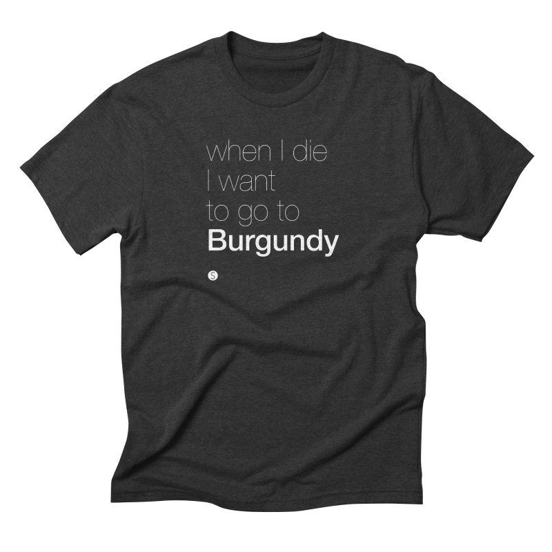 When I Die I Want to Go to Burgundy (ul) Men's Triblend T-Shirt by Salty Shirts