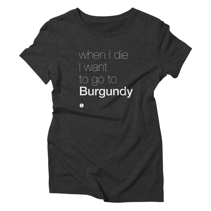 When I Die I Want to Go to Burgundy (ul) Women's Triblend T-Shirt by Salty Shirts