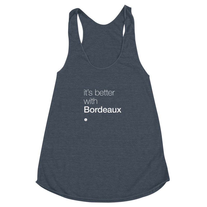 It's Better With Bordeaux Women's Racerback Triblend Tank by Salty Shirts