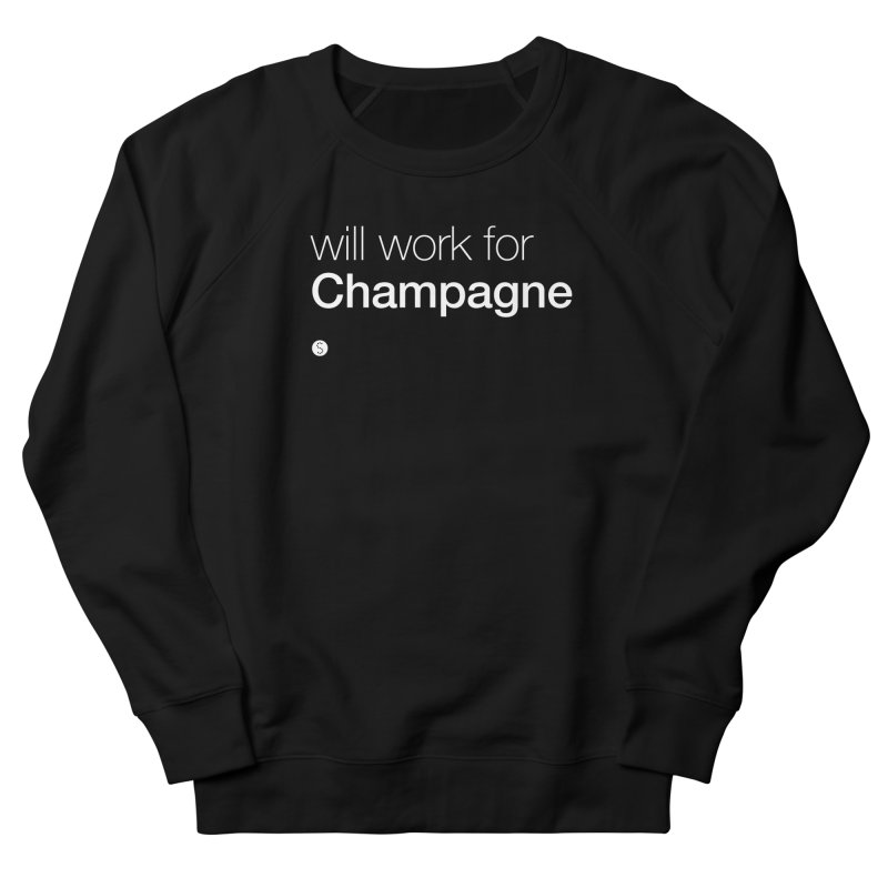 Will Work For Champagne Women's French Terry Sweatshirt by Salty Shirts